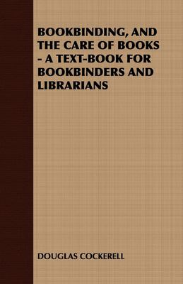 Bookbinding and the Care of Books: A Text-Book for Bookbinders and Librarians 9781443738095