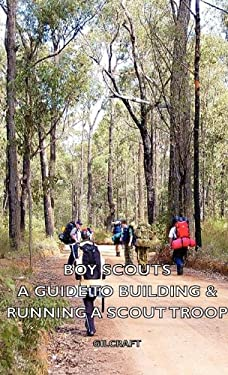 Boy Scouts - A Guide to Building & Running a Scout Troop 9781443736244