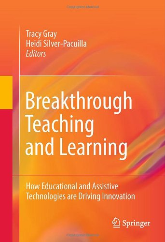 Breakthrough Teaching and Learning: How Educational and Assistive Technologies Are Driving Innovation 9781441977670