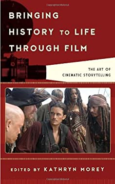 Bringing History to Life Through Film: The Art of Cinematic Storytelling 9781442229631