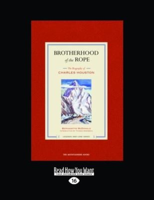 Brotherhood of the Rope: The Biography of Charles Houston (Easyread Large Edition)