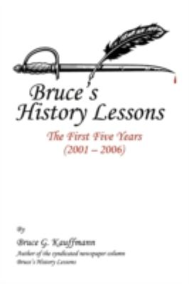 Bruce's History Lessons: The First Five Years (2001 - 2006) 9781440106422