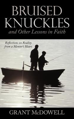 Bruised Knuckles and Other Lessons in Faith: Reflections on Reality from a Mentor's Heart 9781449727260
