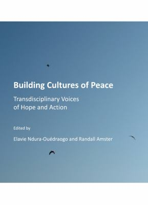 Building Cultures of Peace: Transdisciplinary Voices of Hope and Action 9781443813297
