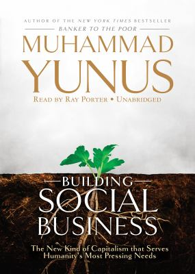 Building Social Business: The New Kind of Capitalism That Serves Humanity's Most Pressing Needs 9781441735294