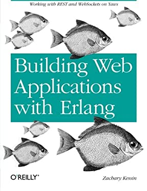 Building Web Applications with ERLANG: Working with Rest and Web Sockets on Yaws 9781449309961