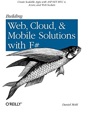 Building Web, Cloud, and Mobile Solutions with F# 9781449333768