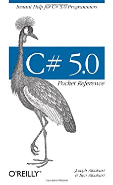 C# 5.0 Pocket Reference: Instant Help for C# 5.0 Programmers 9781449320171