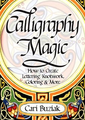 Calligraphy Magic: How to Create Lettering, Knotwork, Coloring and More 9781440304965