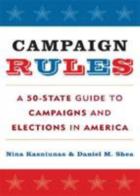 Campaign Rules: A 50-State Guide to Campaigns and Elections in America 9781442201750