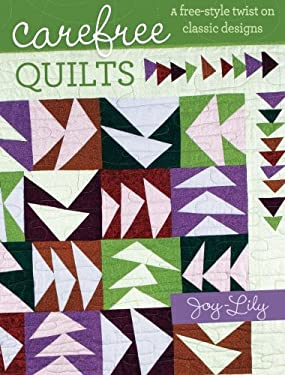 Carefree Quilts: A Free-Style Twist on Classic Designs 9781440215520