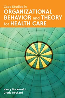 Case Studies In Organizational Behavior And Theory For Health Care 9781449634285