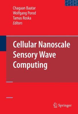 Cellular Nanoscale Sensory Wave Computing 9781441910103