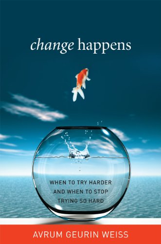 Change Happens: When to Try Harder and When to Stop Trying So Hard 9781442211490