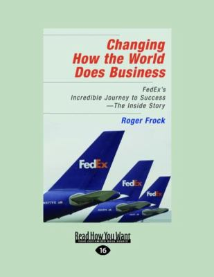 Changing How the World Does Business: Fedex's Incredible Journey to Success - The Inside Story (Easyread Large Edition) 9781442964778
