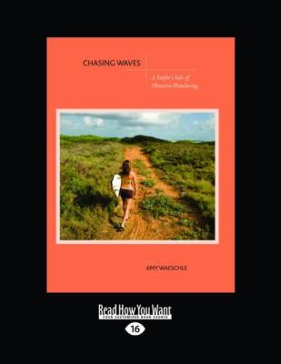 Chasing Waves: A Surfer's Tale of Obsessive Wandering (Easyread Large Edition)