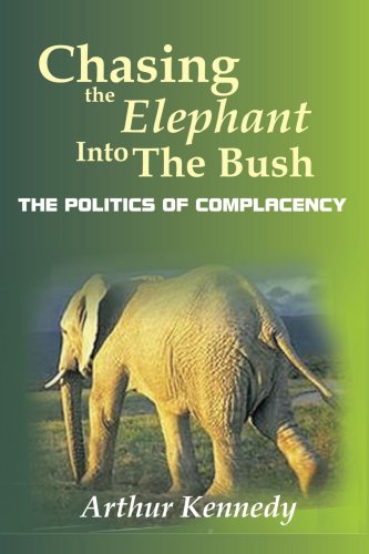 Chasing the Elephant Into the Bush: The Politics of Complacency 9781449037031