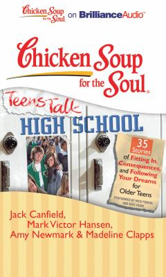 Chicken Soup for the Soul: Teens Talk High School - 35 Stories of Fitting In, Consequences, and Following Your Dreams for Older Teens 9781441880925