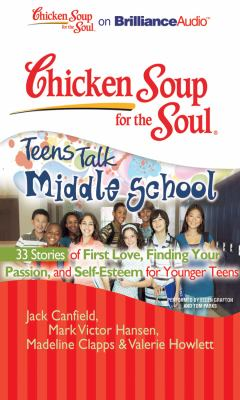 Chicken Soup for the Soul: Teens Talk Middle School - 33 Stories of First Love, Finding Your Passion, and Self-Esteem for Younger Teens 9781441881014