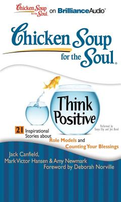 Chicken Soup for the Soul: Think Positive: 21 Inspirational Stories about Role Models and Counting Your Blessings