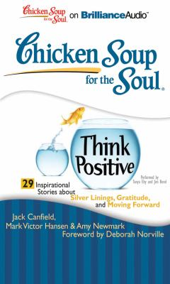 Chicken Soup for the Soul: Think Positive: 29 Inspirational Stories about Silver Linings, Gratitude, and Moving Forward 9781441894168