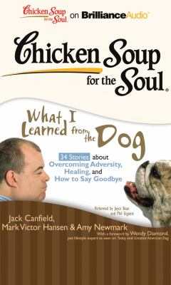 Chicken Soup for the Soul: What I Learned from the Dog: 34 Stories about Overcoming Adversity, Healing, and How to Say Goodbye 9781441896728