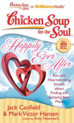 Chicken Soup for the Soul: Happily Ever After: 101 Fun and Heartwarming Stories about Finding and Enjoying Your Mate 9781441877857