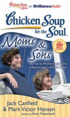 Chicken Soup for the Soul: Moms & Sons: Stories by Mothers and Sons, in Appreciation of Each Other 9781441877901