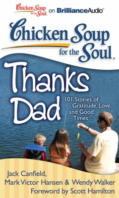 Chicken Soup for the Soul: Thanks Dad: 101 Stories of Gratitude, Love, and Good Times 9781441877932