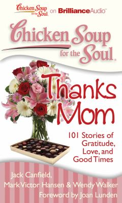 Chicken Soup for the Soul: Thanks Mom: 101 Stories of Gratitude, Love, and Good Times 9781441877918