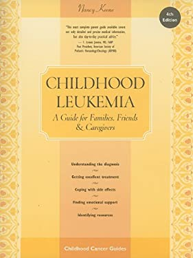 Childhood Leukemia: A Guide for Families, Friends & Caregivers 9781449380434