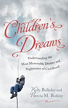 Children's Dreams: Understanding the Most Memorable Dreams and Nightmares of Childhood 9781442213302