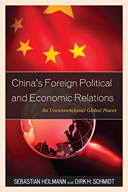 China's Foreign Political and Economic Relations: An Unconventional Global Power 9781442213029