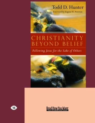Christianity Beyond Belief: Following Jesus for the Sake of Others (Easyread Large Edition)