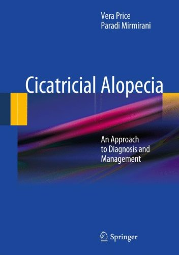 Cicatricial Alopecia: An Approach to Diagnosis and Management 9781441983985