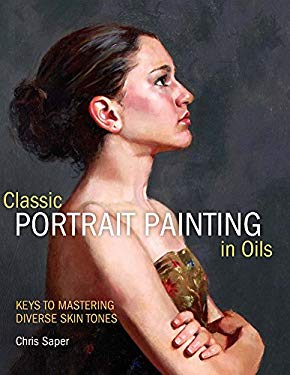 Classic Portrait Painting in Oils: Keys to Mastering Diverse Skin Tones 9781440310614