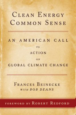 Clean Energy Common Sense: An American Call to Action on Global Climate Change 9781442203174