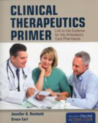 Clinical Therapeutics Primer: Link to the Evidence for the Ambulatory Care Pharmacist 9781449687977