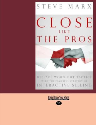 Close Like the Pros: Replace Worn-Out Tactics with the Powerful Strategy of Interactive Selling (Easyread Large Edition) 9781442970892