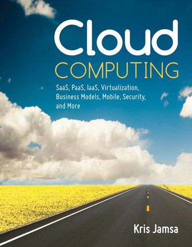 Cloud Computing: SaaS, PaaS, IaaS, Virtualization, Business Models, Mobile, Security, and More 9781449647391