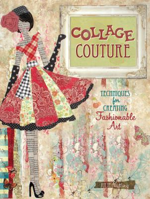 Collage Couture: Techniques for Creating Fashionable Art 9781440308314