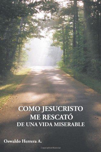 Como Jesucristo Me Rescato de Una Vida Miserable 9781449703691