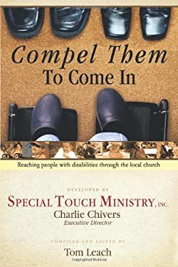 Compel Them to Come in: Reaching People with Disabilities Through the Local Church 9781449075866
