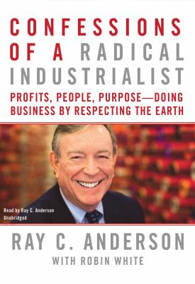 Confessions of a Radical Industrialist: Profits, People, Purpose--Doing Business by Respecting the Earth 9781441706805