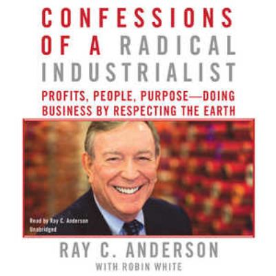 Confessions of a Radical Industrialist: Profits, People, Purpose--Doing Business by Respecting the Earth 9781441706829