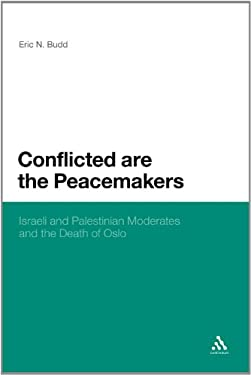 Conflicted Are the Peacemakers: Israeli and Palestinian Moderates and the Death of Oslo 9781441159052