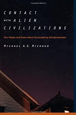 Contact with Alien Civilizations: Our Hopes and Fears about Encountering Extraterrestrials 9781441921079