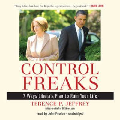 Control Freaks: 7 Ways Liberals Plan to Ruin Your Life 9781441760555
