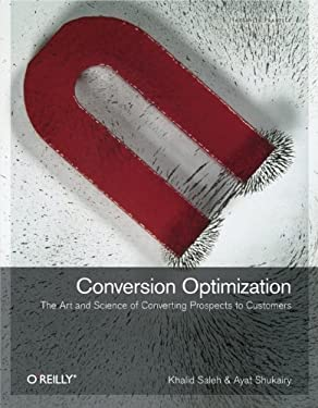 Conversion Optimization: The Art and Science of Converting Prospects to Customers 9781449377564