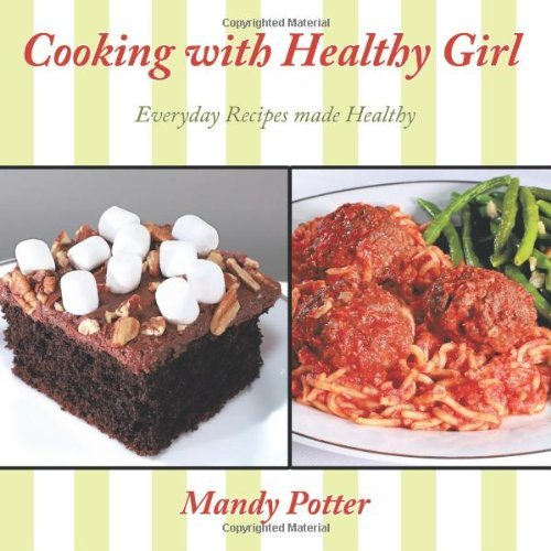 Cooking with Healthy Girl: Everyday Recipes Made Healthy 9781449073428